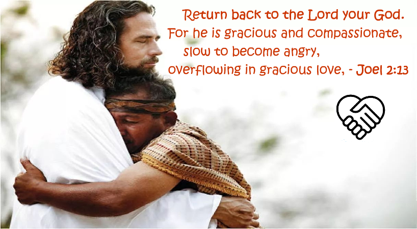 Joel 2v13 Return the Lord - He is gracious